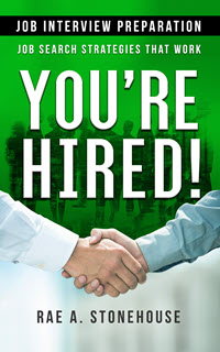 You're Hired! Job Interview Preparation: Job Search Strategies That work by Rae A. Stonehouse